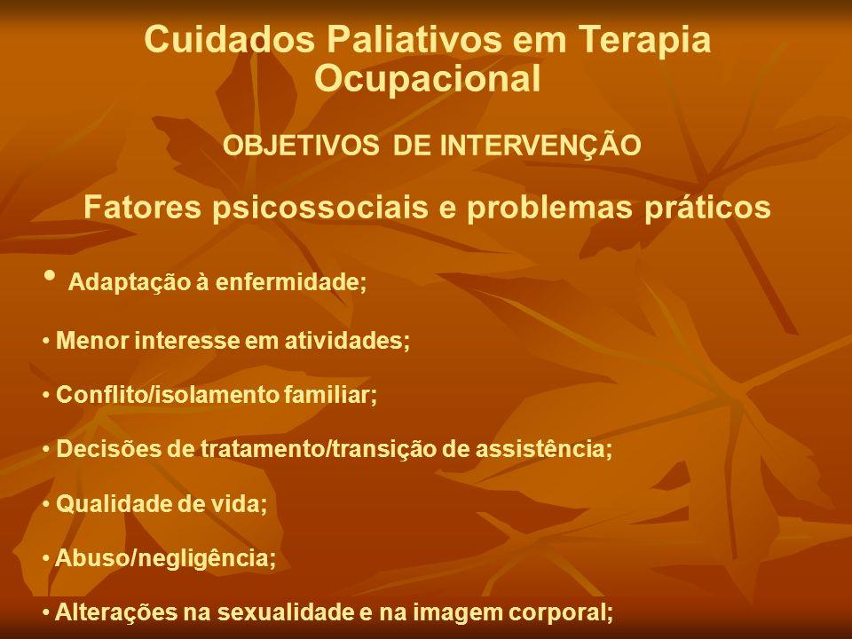 Cuidados Paliativos em Terapia Ocupacional OBJETIVOS DE INTERVENÇÃO Fatores psicossociais e problemas práticos Adaptação à enfermidade; Menor interess