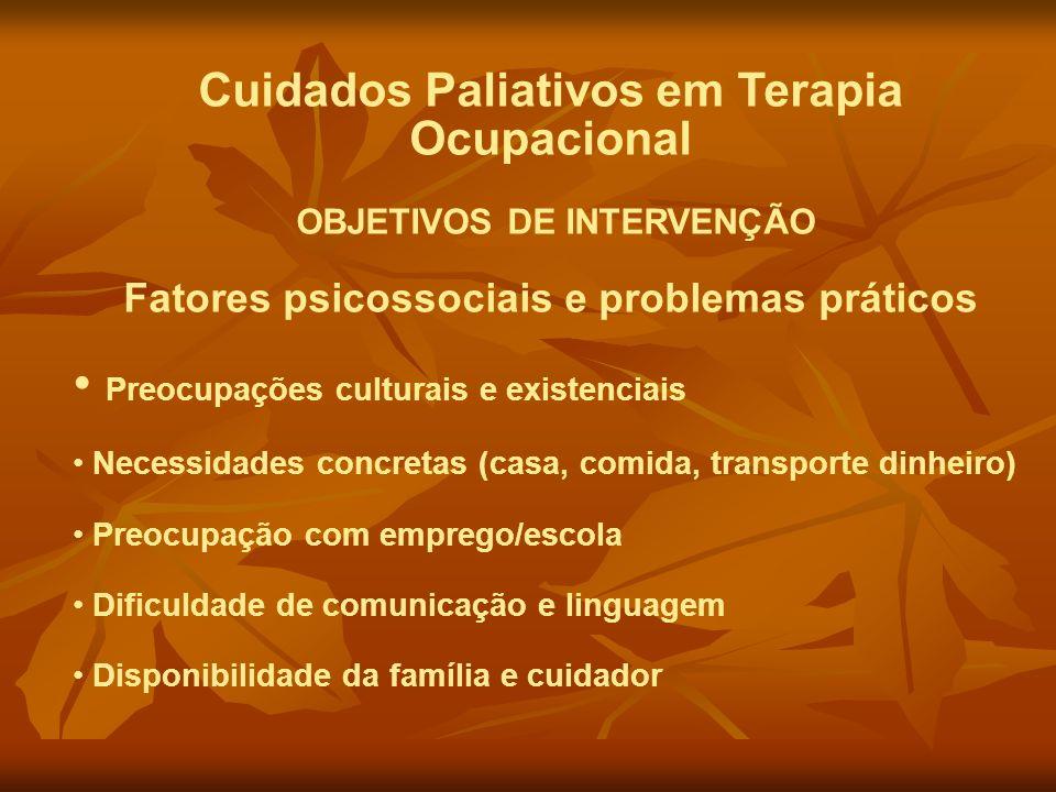 Cuidados Paliativos em Terapia Ocupacional OBJETIVOS DE INTERVENÇÃO Fatores psicossociais e problemas práticos Preocupações culturais e existenciais N