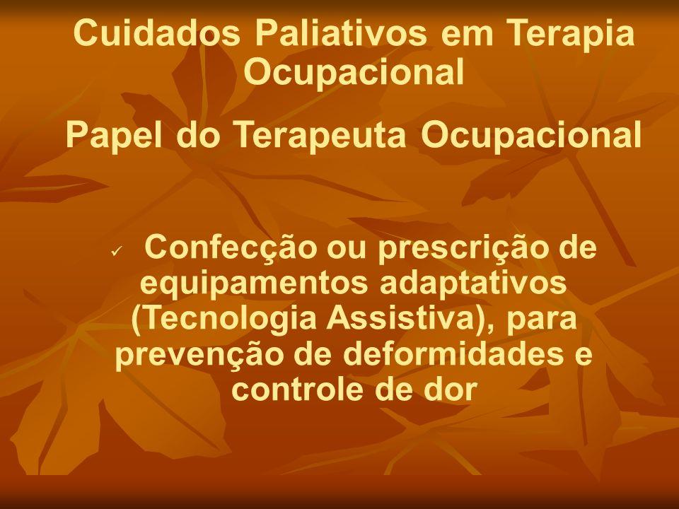 Cuidados Paliativos em Terapia Ocupacional Papel do Terapeuta Ocupacional Confecção ou prescrição de equipamentos adaptativos (Tecnologia Assistiva),
