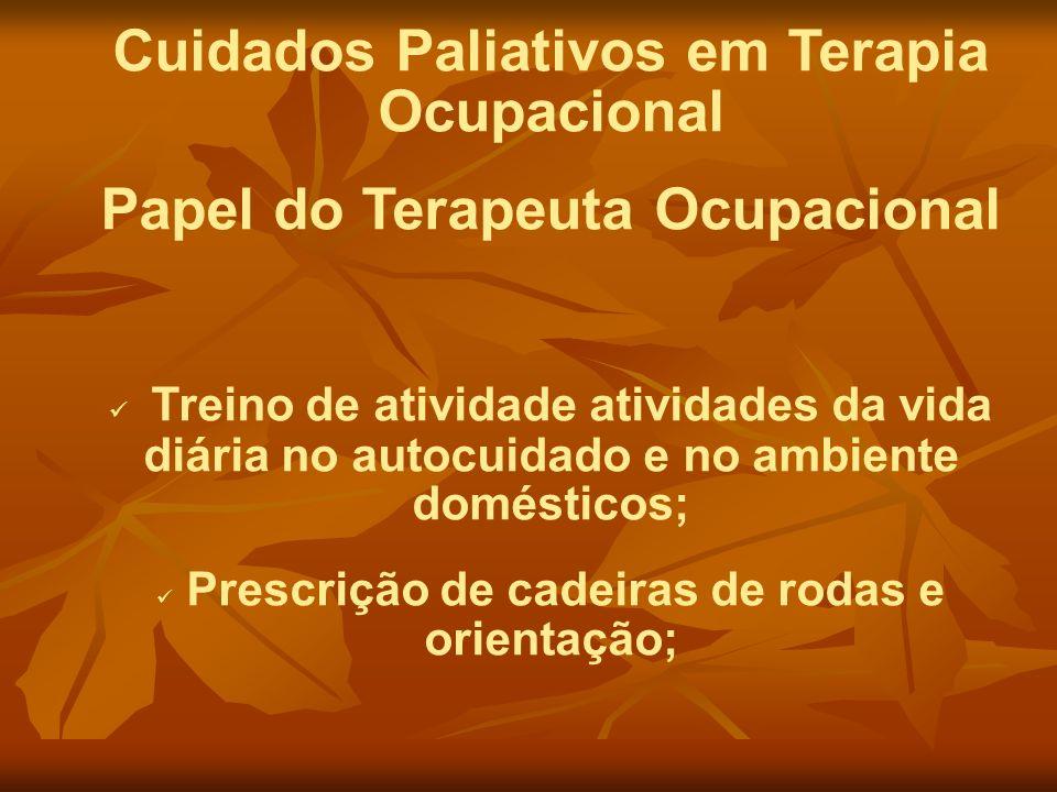 Cuidados Paliativos em Terapia Ocupacional Papel do Terapeuta Ocupacional Treino de atividade atividades da vida diária no autocuidado e no ambiente d