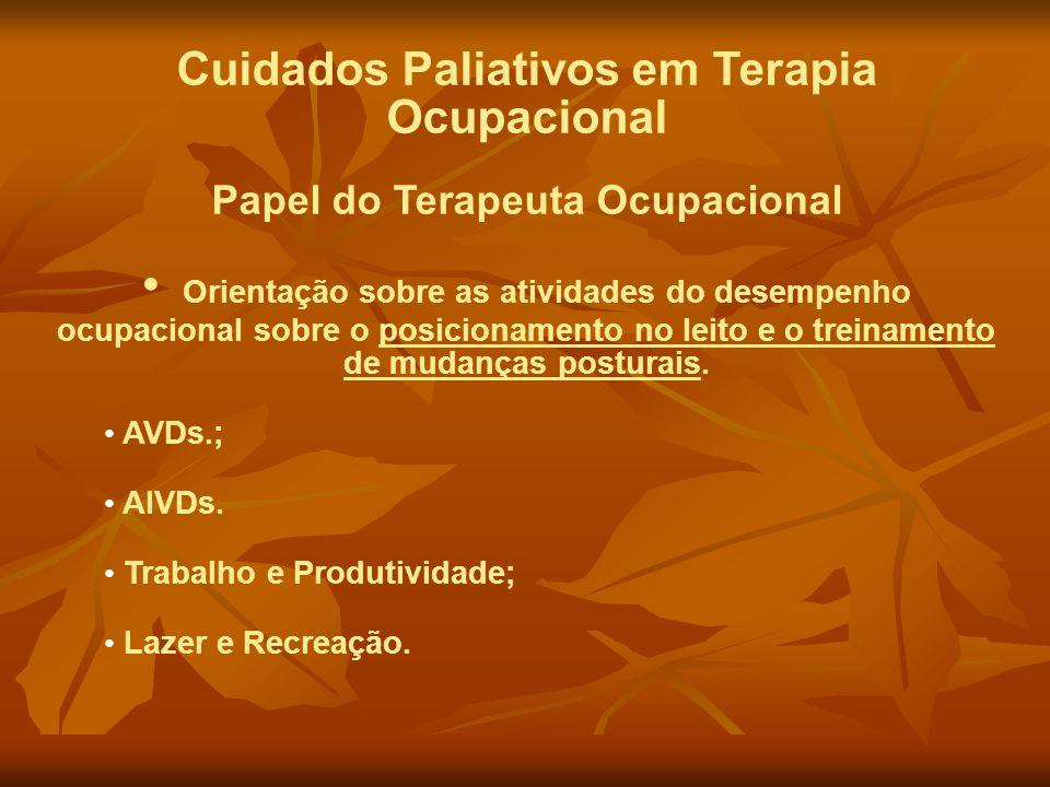 Cuidados Paliativos em Terapia Ocupacional Papel do Terapeuta Ocupacional Orientação sobre as atividades do desempenho ocupacional sobre o posicioname