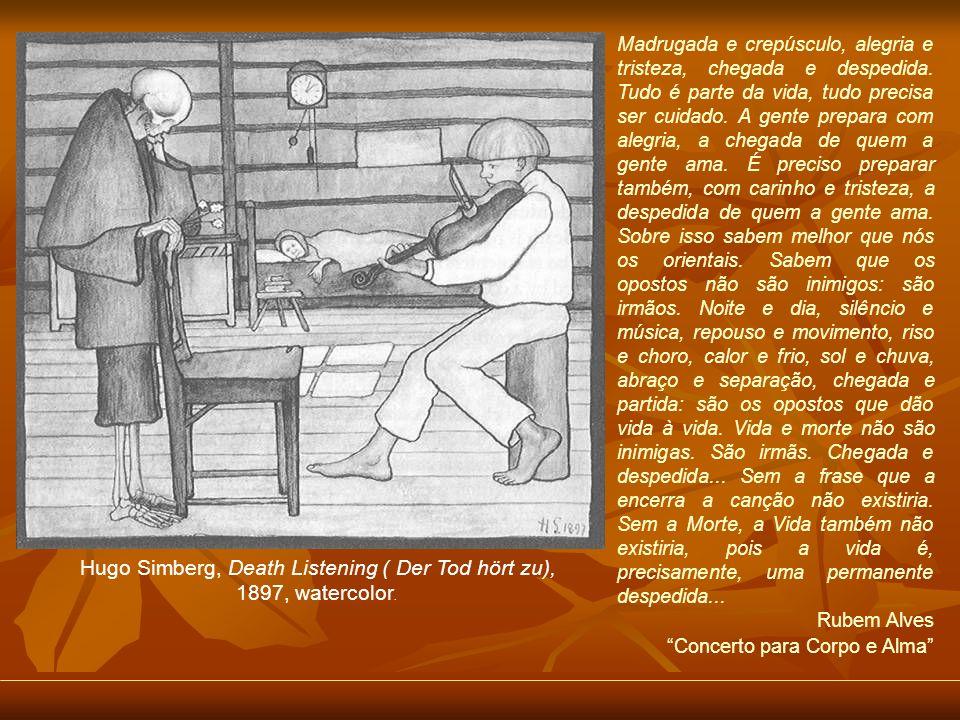Hugo Simberg, Death Listening ( Der Tod hört zu), 1897, watercolor. Madrugada e crepúsculo, alegria e tristeza, chegada e despedida. Tudo é parte da v