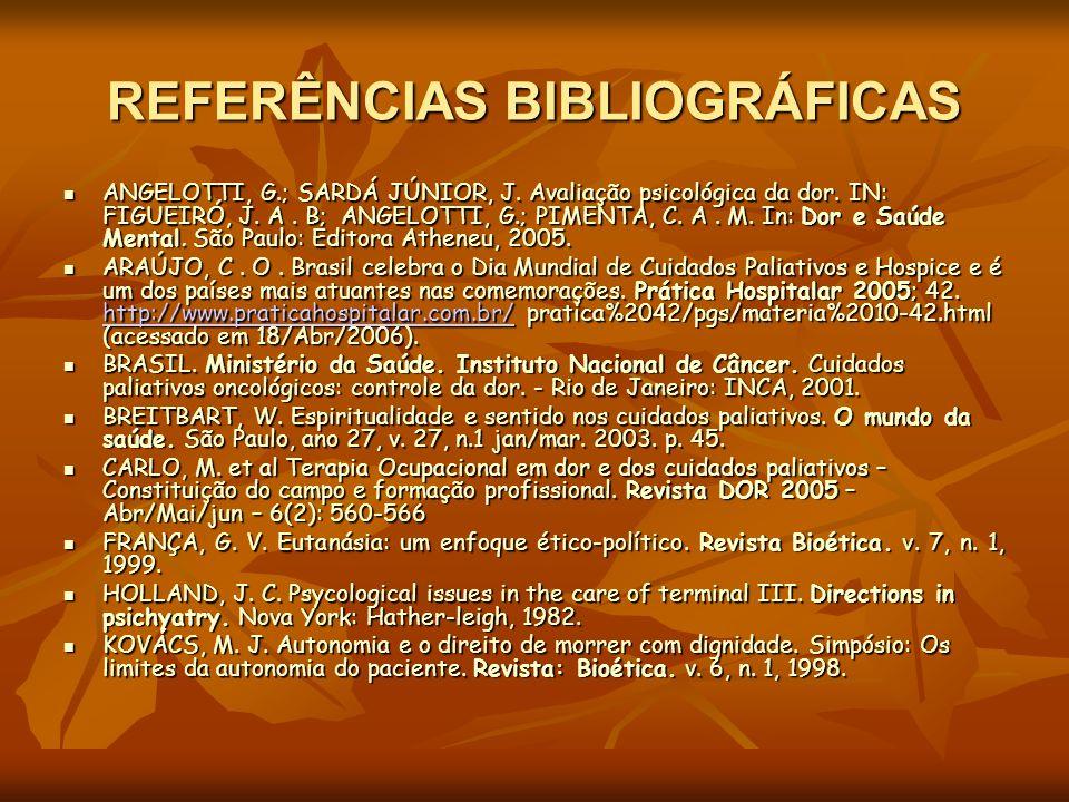REFERÊNCIAS BIBLIOGRÁFICAS ANGELOTTI, G.; SARDÁ JÚNIOR, J. Avaliação psicológica da dor. IN: FIGUEIRÓ, J. A. B; ANGELOTTI, G.; PIMENTA, C. A. M. In: D