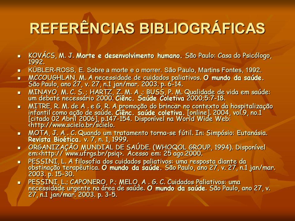 REFERÊNCIAS BIBLIOGRÁFICAS KOVÁCS, M. J. Morte e desenvolvimento humano. São Paulo: Casa do Psicólogo, 1992. KOVÁCS, M. J. Morte e desenvolvimento hum