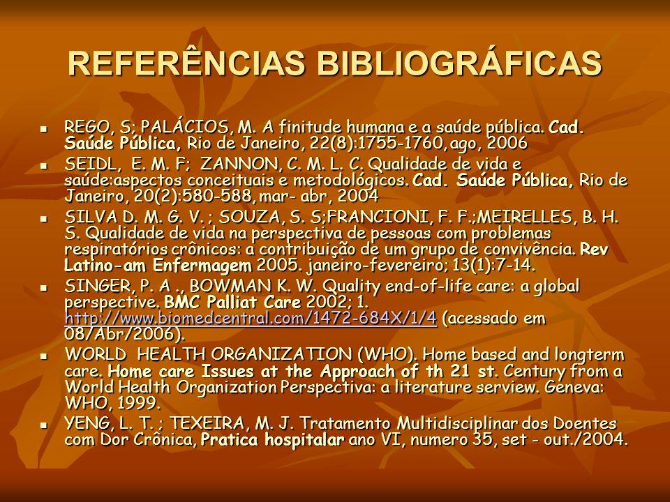 REFERÊNCIAS BIBLIOGRÁFICAS REGO, S; PALÁCIOS, M. A finitude humana e a saúde pública. Cad. Saúde Pública, Rio de Janeiro, 22(8):1755-1760, ago, 2006 R