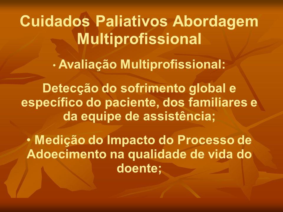 Cuidados Paliativos Abordagem Multiprofissional Avaliação Multiprofissional: Detecção do sofrimento global e específico do paciente, dos familiares e