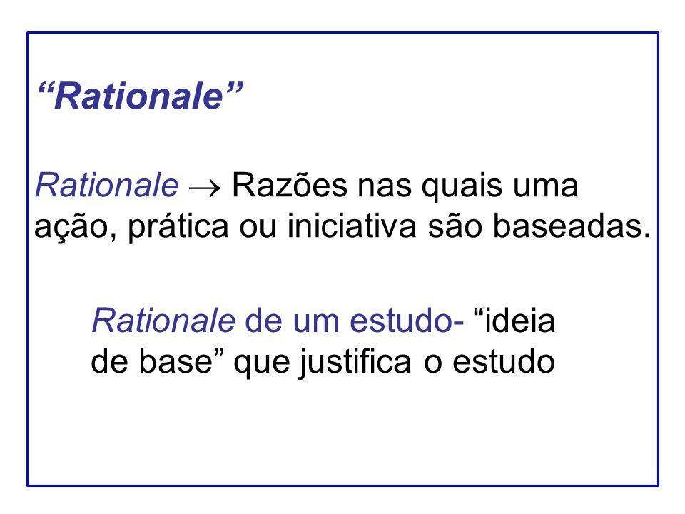 Background/Rationale - Base - Razão, Justificativa, Motivo Qual o fundamento ou contexto do seu estudo?