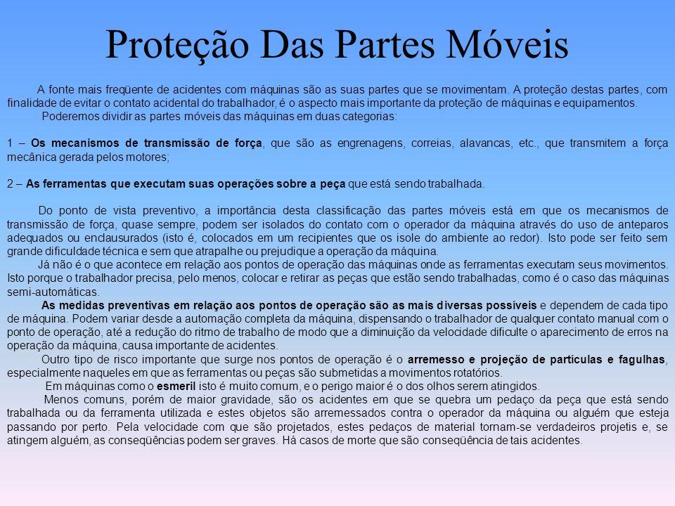 Proteção Das Partes Móveis A fonte mais freqüente de acidentes com máquinas são as suas partes que se movimentam.
