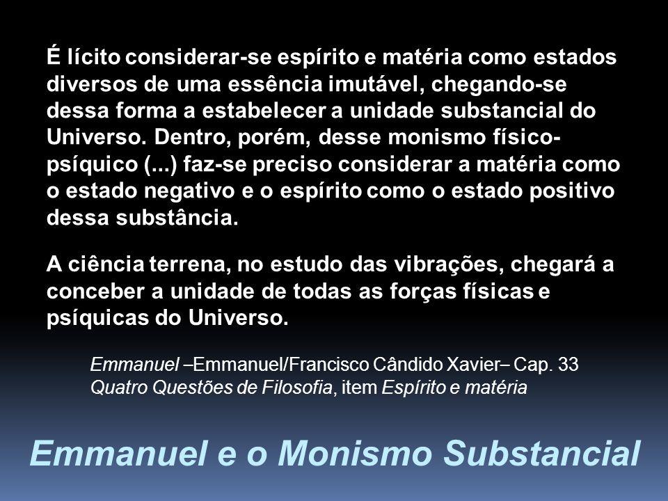 Emmanuel e o Monismo Substancial É lícito considerar-se espírito e matéria como estados diversos de uma essência imutável, chegando-se dessa forma a e