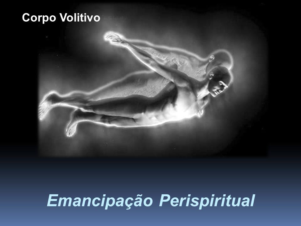 Emancipação Perispiritual Corpo Volitivo