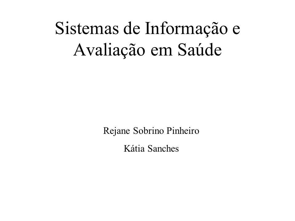Sistemas de Informação e Avaliação em Saúde Rejane Sobrino Pinheiro Kátia Sanches