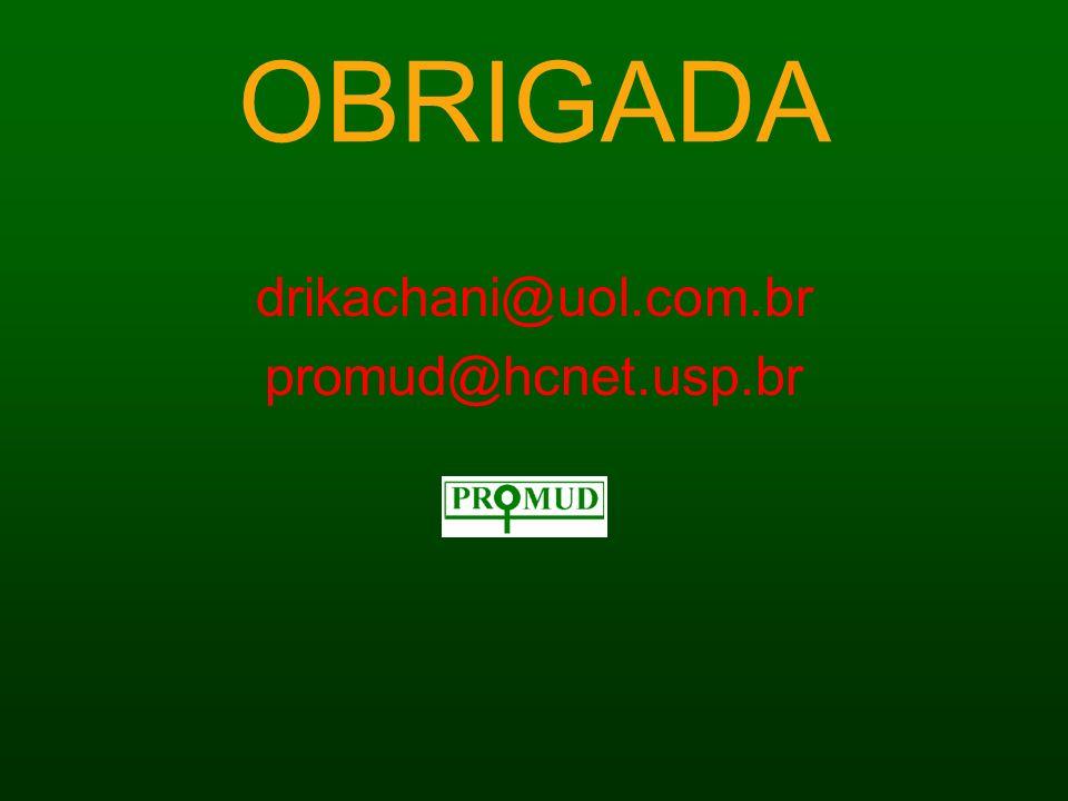 OBRIGADA drikachani@uol.com.br promud@hcnet.usp.br