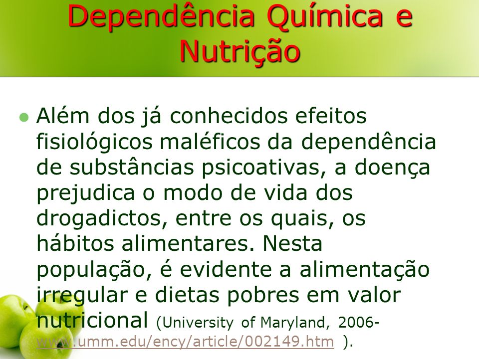 Dependência Química e Nutrição Além dos já conhecidos efeitos fisiológicos maléficos da dependência de substâncias psicoativas, a doença prejudica o m