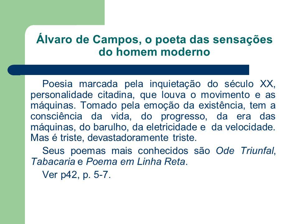 Álvaro de Campos, o poeta das sensações do homem moderno Poesia marcada pela inquietação do século XX, personalidade citadina, que louva o movimento e