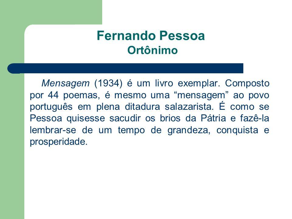 Fernando Pessoa Ortônimo Mensagem (1934) é um livro exemplar. Composto por 44 poemas, é mesmo uma mensagem ao povo português em plena ditadura salazar
