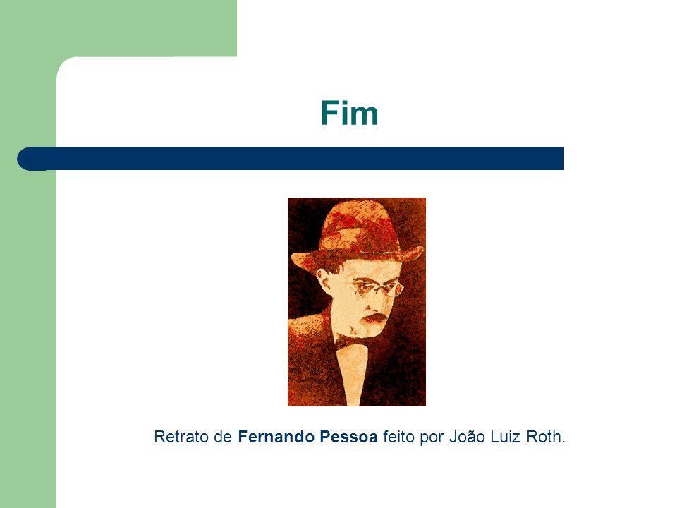 Fim Retrato de Fernando Pessoa feito por João Luiz Roth.