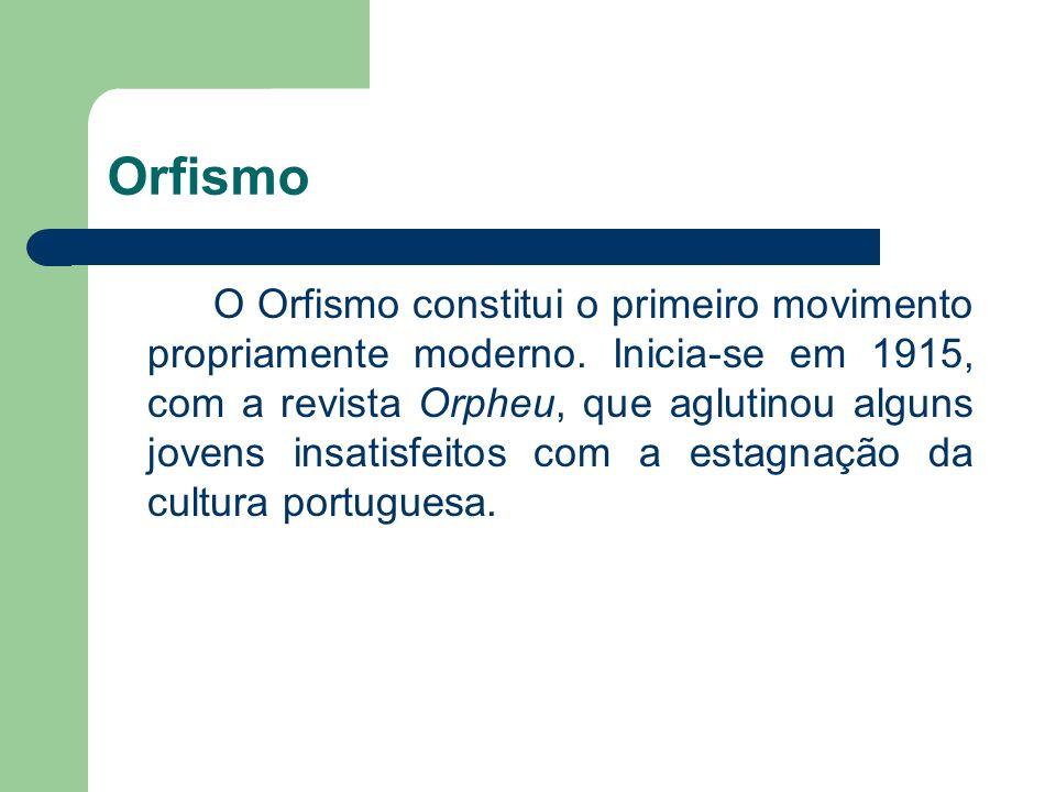 Orfismo De idéias futuristas, entusiasmados com as novidades trazidas pelas mudanças culturais postas em curso com o século XX, defendiam a integração de Portugal no cenário da modernidade européia.