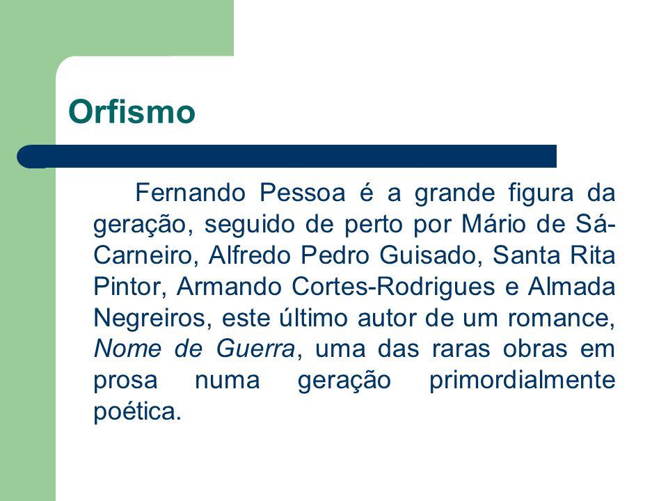 Orfismo Fernando Pessoa é a grande figura da geração, seguido de perto por Mário de Sá- Carneiro, Alfredo Pedro Guisado, Santa Rita Pintor, Armando Co