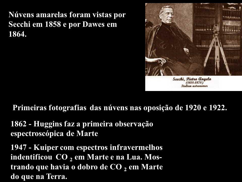 Núvens amarelas foram vistas por Secchi em 1858 e por Dawes em 1864. Primeiras fotografias das núvens nas oposição de 1920 e 1922. 1862 - Huggins faz
