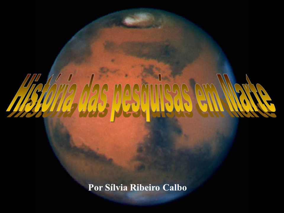 - observações pré-telescópicas - características de sua superfície - os canais marcianos - fenômenos atmosféricos - Missões Mariner - Vicking 1 e 2