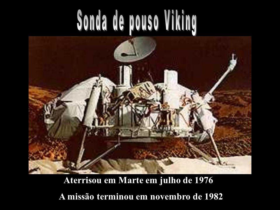 Aterrisou em Marte em julho de 1976 A missão terminou em novembro de 1982