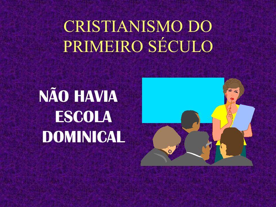 CRISTIANISMO DO PRIMEIRO SÉCULO NÃO HAVIA SEMINÁRIOS TEOLÓGICOS OU FACULDADES CRISTÃS