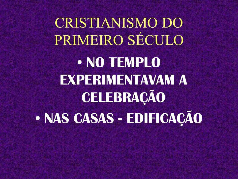 CRISTIANISMO DO PRIMEIRO SÉCULO ENCONTRAVAM- SE DIARIAMENTE PARA ORAR NO TEMPLO E DE CASA EM CASA