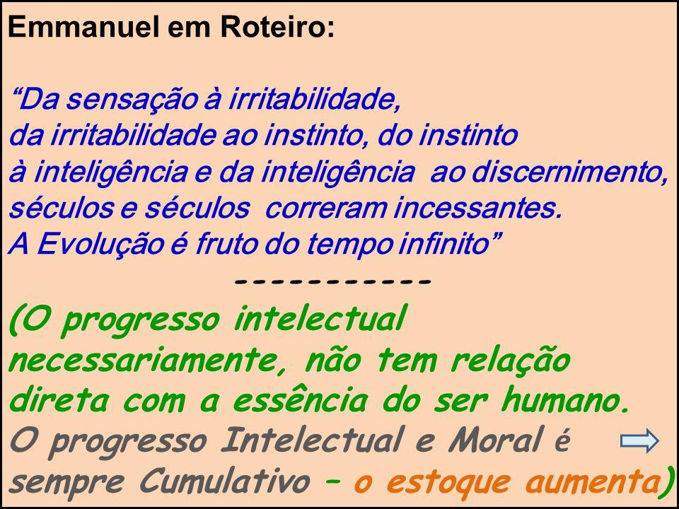 Emmanuel em Roteiro: Da sensação à irritabilidade, da irritabilidade ao instinto, do instinto à inteligência e da inteligência ao discernimento, sécul