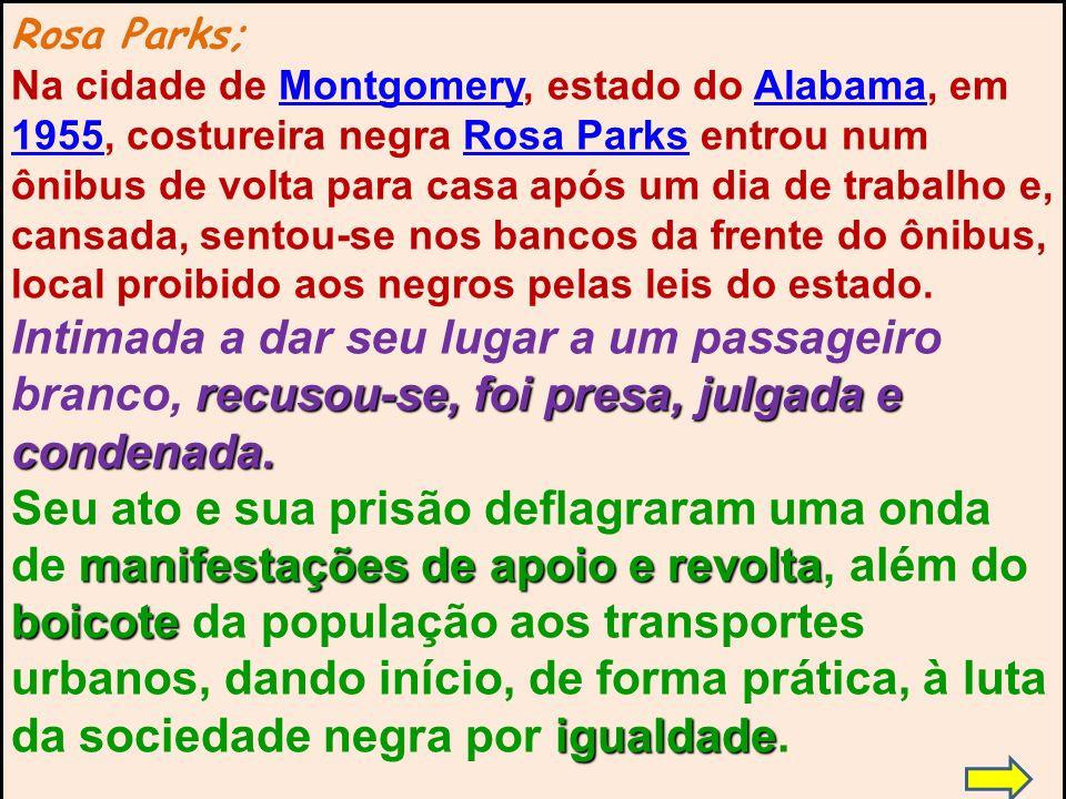 Rosa Parks; Na cidade de Montgomery, estado do Alabama, em 1955, costureira negra Rosa Parks entrou num ônibus de volta para casa após um dia de traba