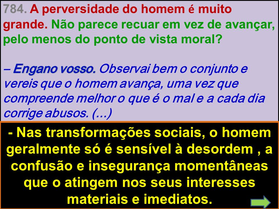 - Nas transformações sociais, o homem geralmente só é sensível à desordem, a confusão e insegurança momentâneas que o atingem nos seus interesses mate