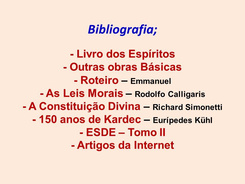 Bibliografia; - Livro dos Espíritos - Outras obras Básicas - Roteiro – Emmanuel - As Leis Morais – Rodolfo Calligaris - A Constituição Divina – Richar