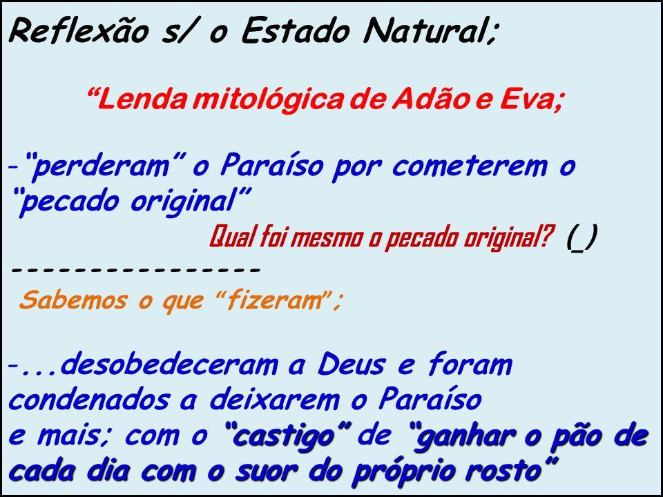 Reflexão s/ o Estado Natural; Lenda mitológica de Adão e Eva; -perderam o Paraíso por cometerem o pecado original Qual foi mesmo o pecado original? (_