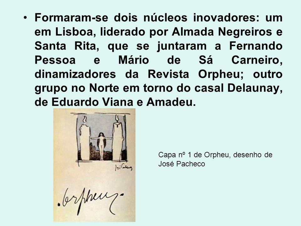 Formaram-se dois núcleos inovadores: um em Lisboa, liderado por Almada Negreiros e Santa Rita, que se juntaram a Fernando Pessoa e Mário de Sá Carneir