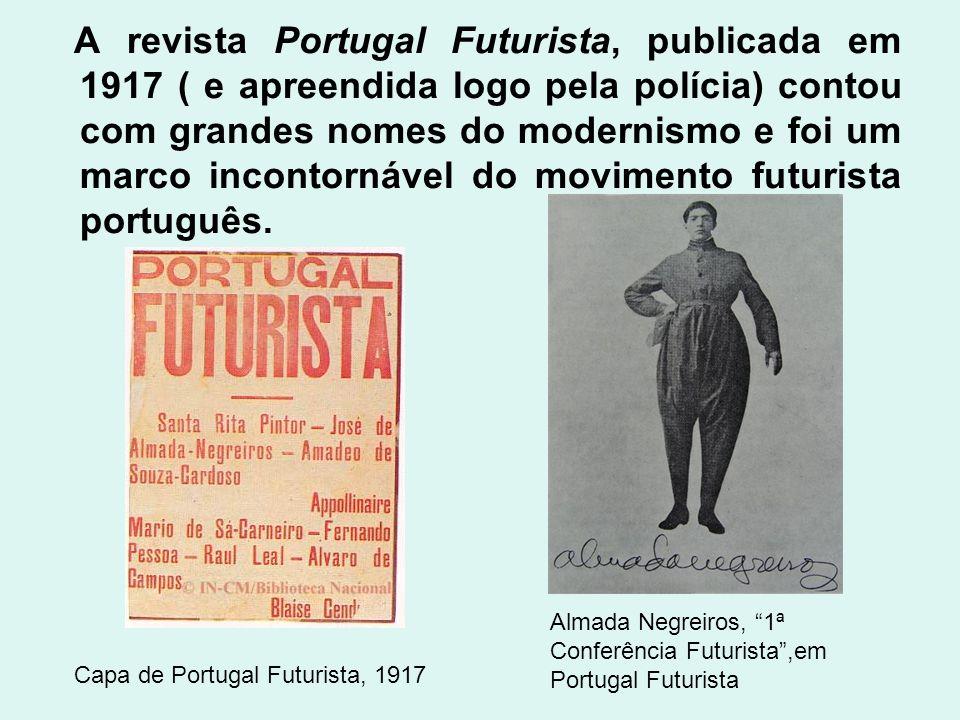 A revista Portugal Futurista, publicada em 1917 ( e apreendida logo pela polícia) contou com grandes nomes do modernismo e foi um marco incontornável