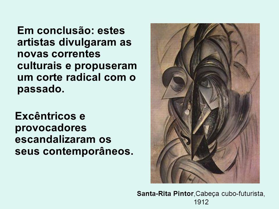 Santa-Rita Pintor,Cabeça cubo-futurista, 1912 Em conclusão: estes artistas divulgaram as novas correntes culturais e propuseram um corte radical com o