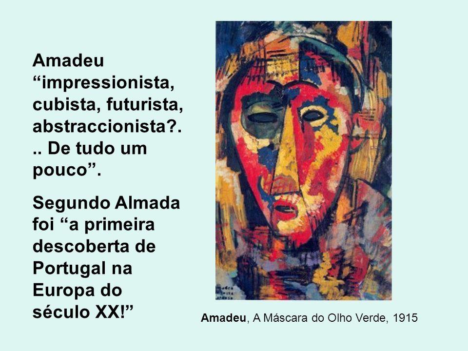 Amadeu, A Máscara do Olho Verde, 1915 Amadeu impressionista, cubista, futurista, abstraccionista?... De tudo um pouco. Segundo Almada foi a primeira d