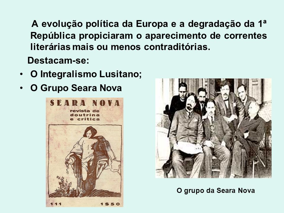 Revelaram-se os escritores: José Régio, Casais Monteiro, Miguel Torga, Aquilino Ribeiro, Ferreira de Castro.Ferreira de Castro.