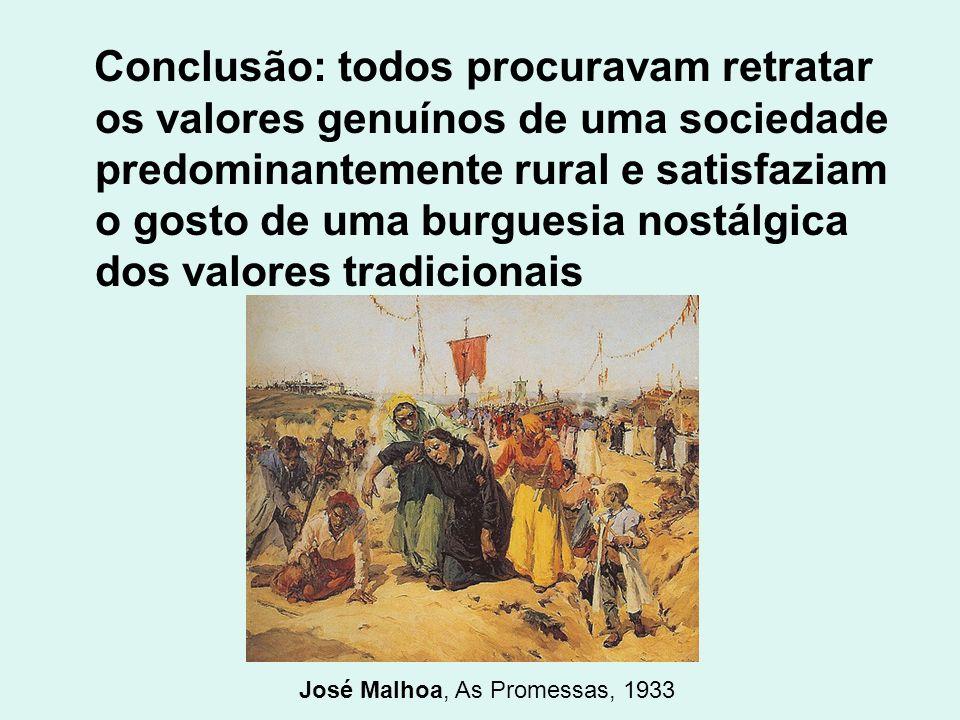 Conclusão: todos procuravam retratar os valores genuínos de uma sociedade predominantemente rural e satisfaziam o gosto de uma burguesia nostálgica do