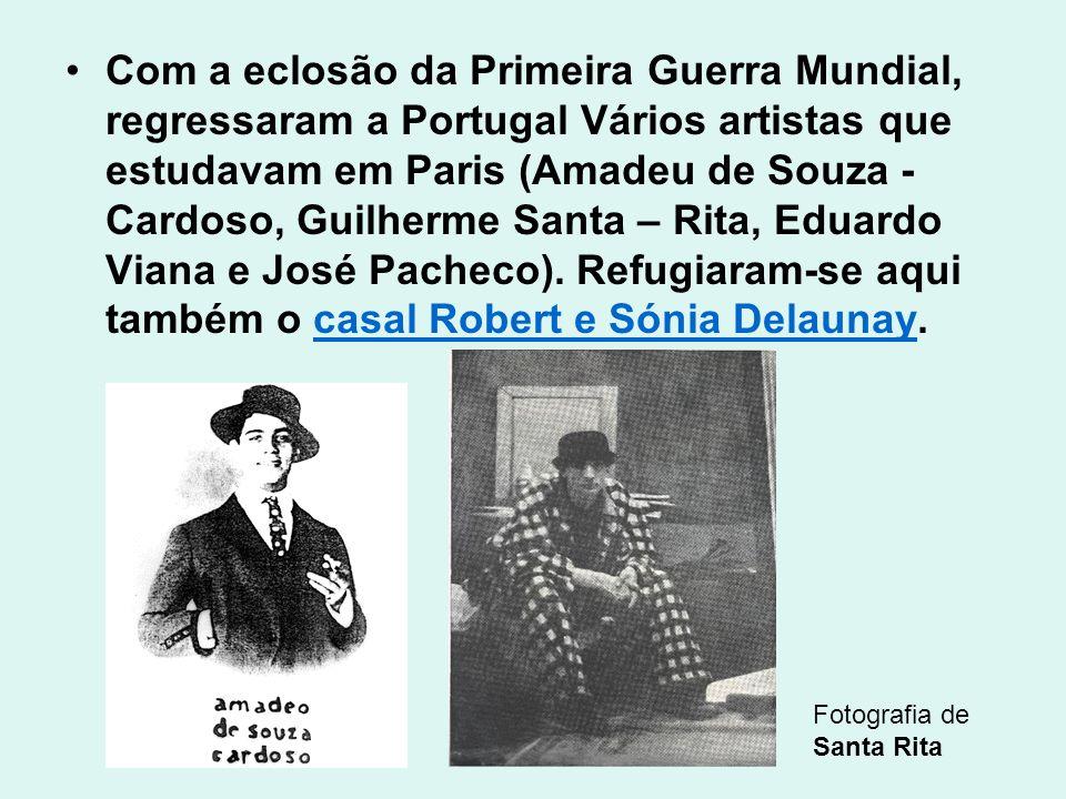 Com a eclosão da Primeira Guerra Mundial, regressaram a Portugal Vários artistas que estudavam em Paris (Amadeu de Souza - Cardoso, Guilherme Santa –