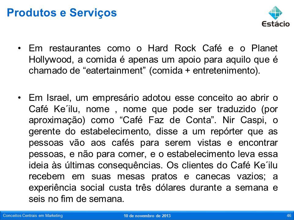 Em restaurantes como o Hard Rock Café e o Planet Hollywood, a comida é apenas um apoio para aquilo que é chamado de eatertainment (comida + entretenim