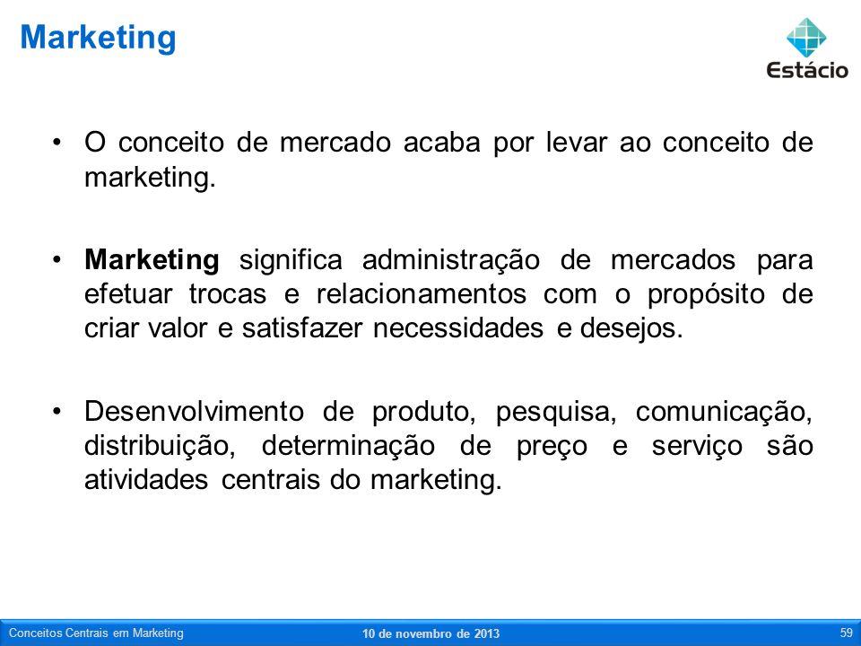 O conceito de mercado acaba por levar ao conceito de marketing. Marketing significa administração de mercados para efetuar trocas e relacionamentos co