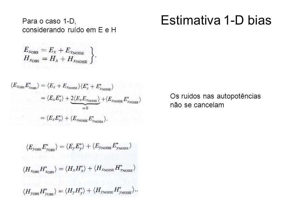 Estimativa 1-D bias Para o caso 1-D, considerando ruído em E e H Os ruidos nas autopotências não se cancelam