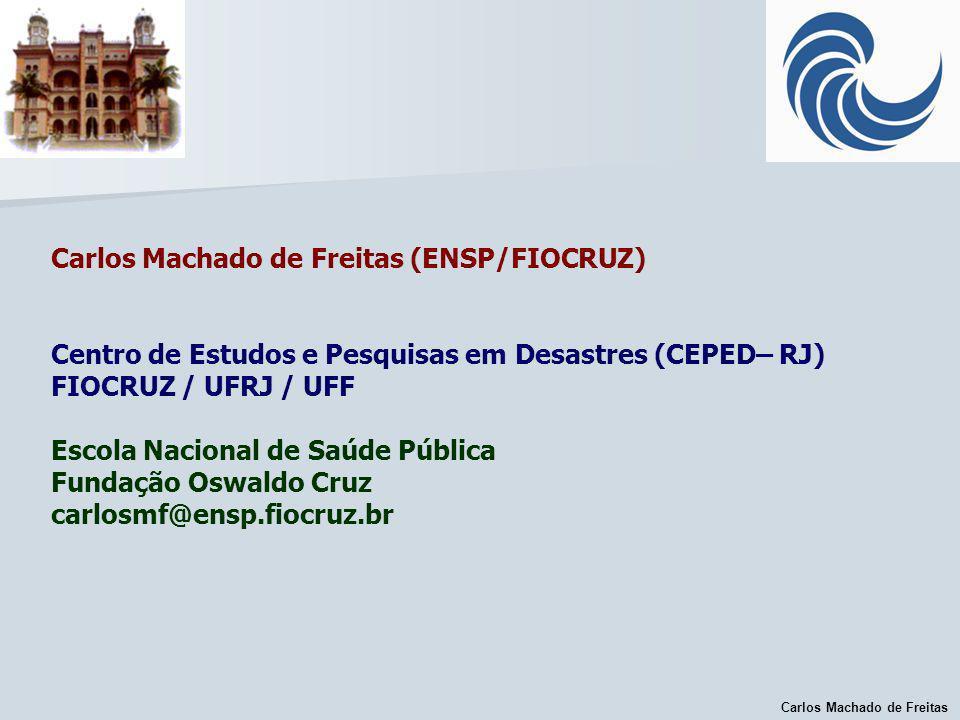 Carlos Machado de Freitas Carlos Machado de Freitas (ENSP/FIOCRUZ) Centro de Estudos e Pesquisas em Desastres (CEPED– RJ) FIOCRUZ / UFRJ / UFF Escola