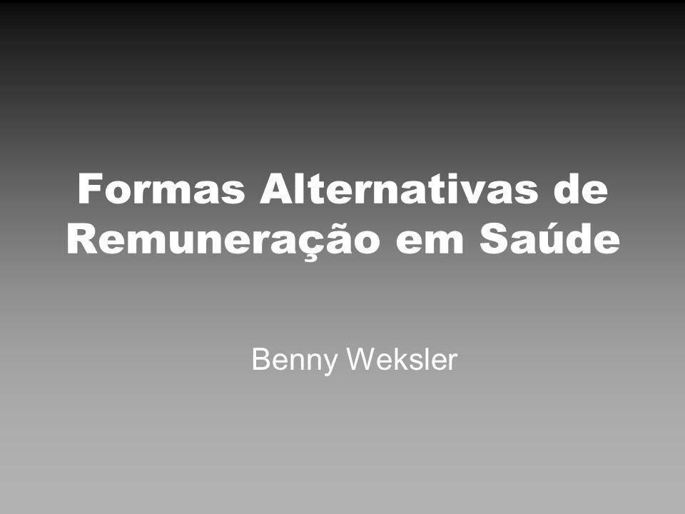 Formas Alternativas de Remuneração em Saúde Benny Weksler