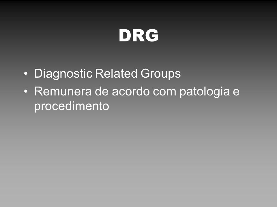 DRG Diagnostic Related Groups Remunera de acordo com patologia e procedimento