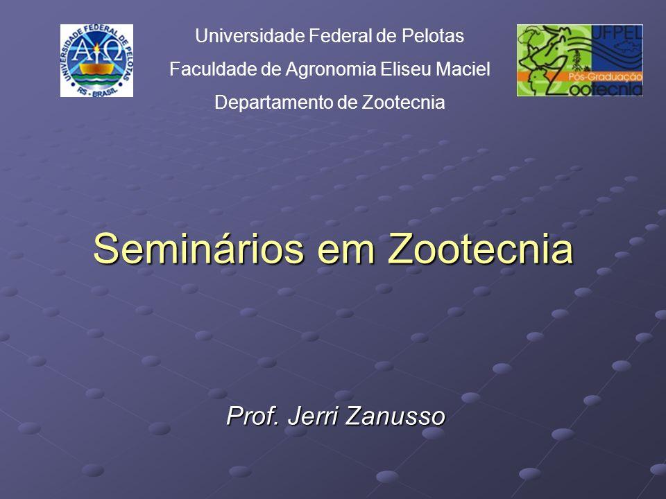 Seminários em Zootecnia Prof. Jerri Zanusso Universidade Federal de Pelotas Faculdade de Agronomia Eliseu Maciel Departamento de Zootecnia