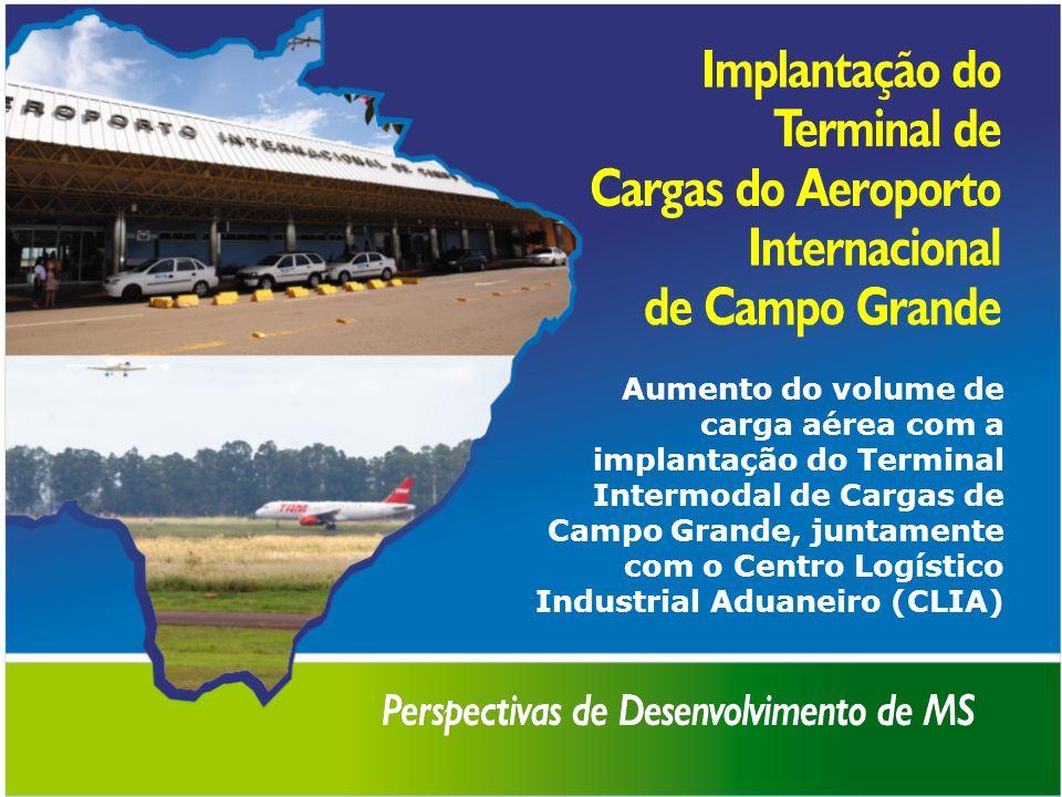Aumento do volume de carga aérea com a implantação do Terminal Intermodal de Cargas de Campo Grande, juntamente com o Centro Logístico Industrial Adua