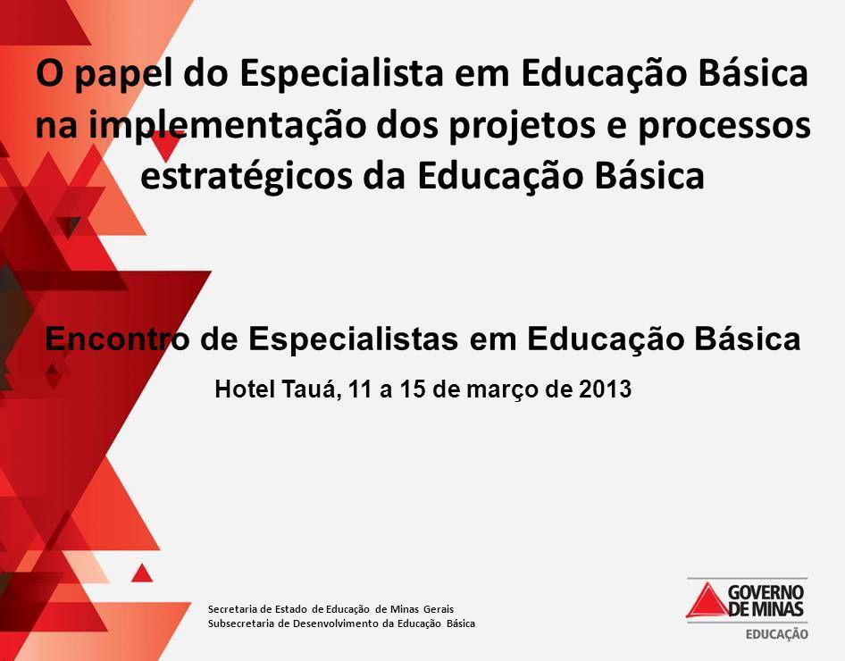 Secretaria de Estado de Educação de Minas Gerais Subsecretaria de Desenvolvimento da Educação Básica Encontro de Especialistas em Educação Básica Hote