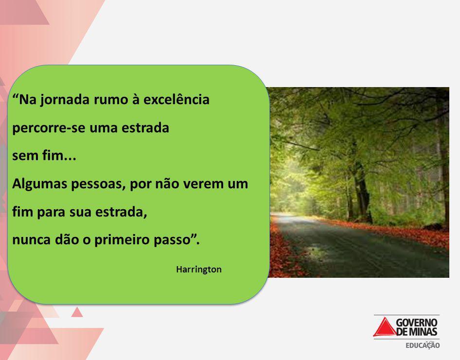 Na jornada rumo à excelência percorre-se uma estrada sem fim... Algumas pessoas, por não verem um fim para sua estrada, nunca dão o primeiro passo. Ha