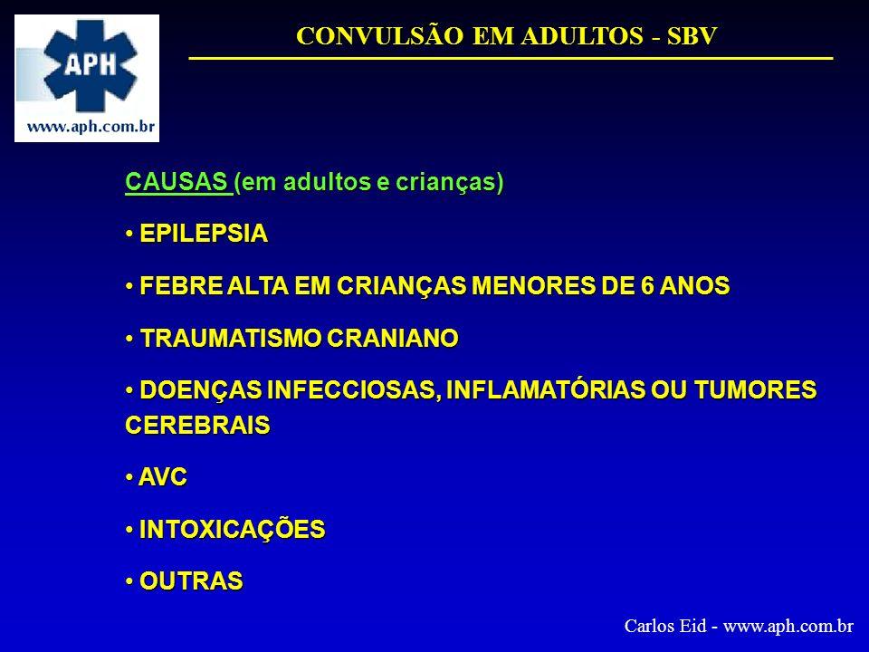 CONVULSÃO EM ADULTOS - SBV CAUSAS (em adultos e crianças) EPILEPSIA EPILEPSIA FEBRE ALTA EM CRIANÇAS MENORES DE 6 ANOS FEBRE ALTA EM CRIANÇAS MENORES